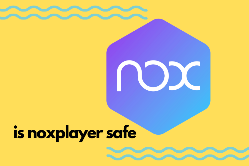 Is Noxplayer Safe? Features And Steps